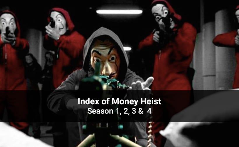 Index of Money Heist Season 1, 2, 3 & 4 – All Episodes, Cast and Plot – Download Offline or Watch online on Netflix App