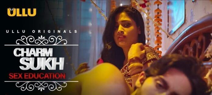 Charmsukh Sex Education Web Series (2020) Ullu: Cast, All Episodes Online, Watch Online