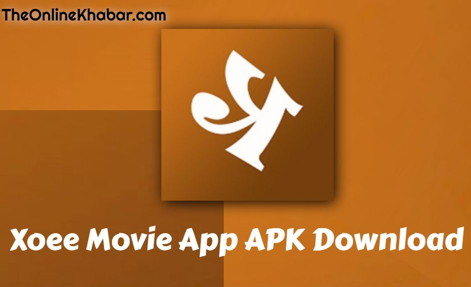 Xoee Movie App APK Download For Android and Xoee Apk Download Steps and Features