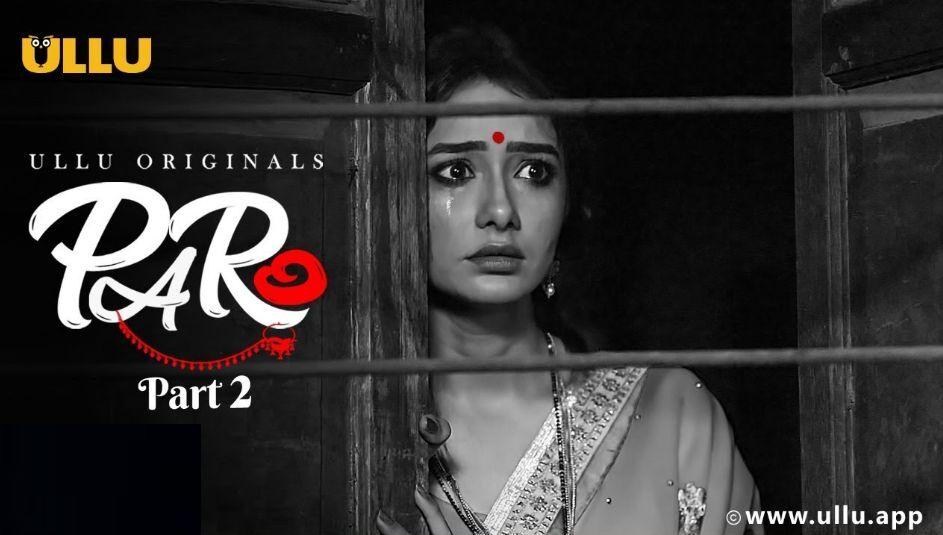 Paro Part 2 Ullu Web Series (2021) Watch Full Episode Online: Cast, Reviews