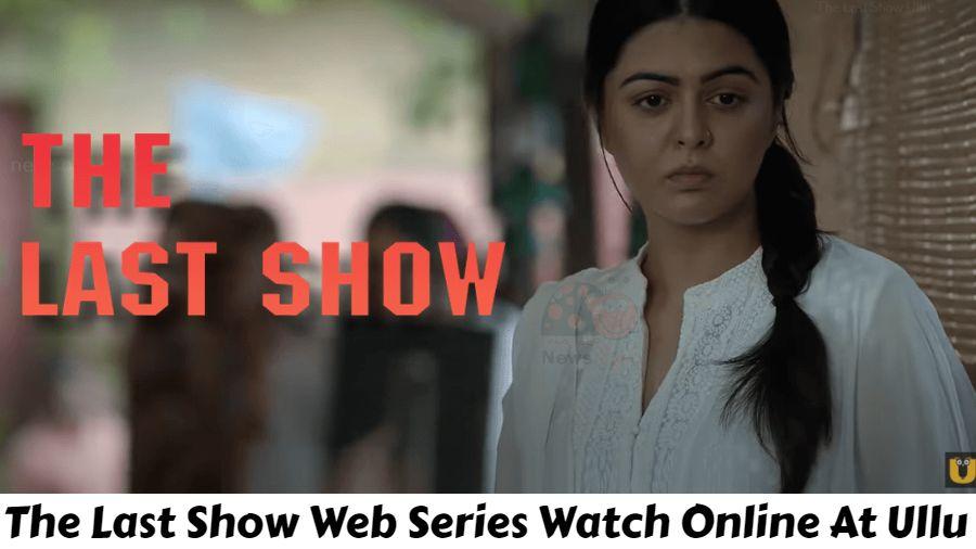 The Last Show Ullu Web Series (2021) Watch Online Full Episode: Cast, Reviews