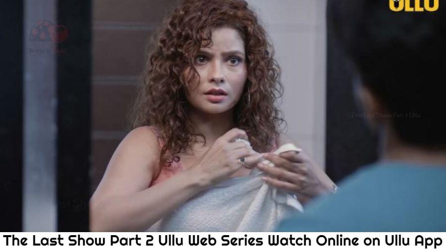 The Last Show Part 2 Ullu Web Series Watch Online on Ullu App